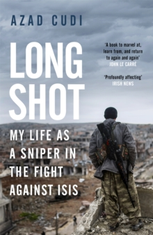 Long Shot : My Life As a Sniper in the Fight Against ISIS, Paperback / softback Book