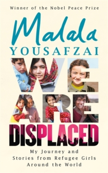 We Are Displaced : My Journey and Stories from Refugee Girls Around the World, Hardback Book