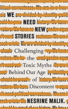 We Need New Stories : Challenging the Toxic Myths Behind Our Age of Discontent, Hardback Book
