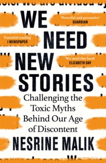 We Need New Stories : Challenging the Toxic Myths Behind Our Age of Discontent, Paperback / softback Book