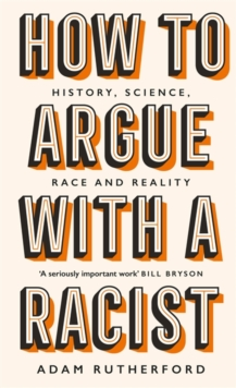 How to Argue With a Racist : History, Science, Race and Reality, Hardback Book