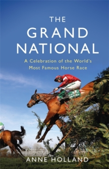 The Grand National : A Celebration of the World's Most Famous Horse Race, Hardback Book
