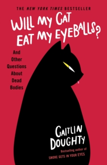 Will My Cat Eat My Eyeballs? : Big Questions from Tiny Mortals About Death, EPUB eBook