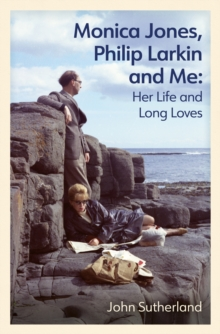 Monica Jones, Philip Larkin and Me : Her Life and Long Loves, EPUB eBook