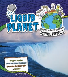 Liquid Planet : Exploring Water on Earth with Science Projects, Hardback Book