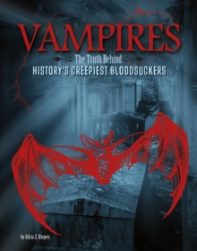Vampires : The Truth Behind History's Creepiest Bloodsuckers, Paperback / softback Book