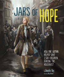 Jars of Hope : How One Woman Helped Save 2,500 Children During the Holocaust, Paperback Book
