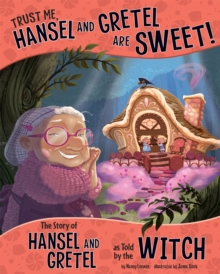 Trust Me, Hansel and Gretel are Sweet! : The Story of Hansel and Gretel as Told by the Witch, Paperback Book