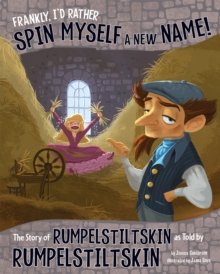 Frankly, I'd Rather Spin Myself a New Name! : The Story of Rumpelstiltskin as Told by Rumpelstiltskin, Paperback Book