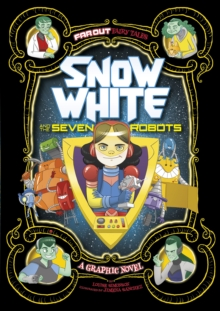 Snow White and the Seven Robots : A Graphic Novel, Paperback / softback Book
