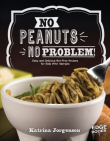 No Peanuts, No Problem! : Easy and Delicious Nut-Free Recipes for Kids With Allergies, Paperback / softback Book