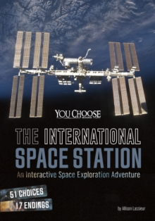 The International Space Station : An Interactive Space Exploration Adventure, Paperback Book