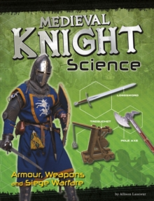Medieval Knight Science : Armour, Weapons and Siege Warfare, Hardback Book