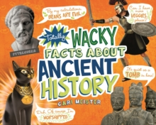 Totally Wacky Facts About Ancient History, Hardback Book