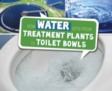 How Water Gets from Treatment Plants to Toilet Bowls, Hardback Book