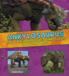 Ankylosaurus and Other Armored Dinosaurs : The Need-to-Know Facts, Paperback Book