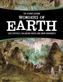 The Science Behind Wonders of Earth : Cave Crystals, Balancing Rocks, and Snow Donuts, Paperback Book