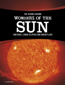 The Science Behind Wonders of the Sun : Sun Dogs, Lunar Eclipses, and Green Flash, Paperback / softback Book