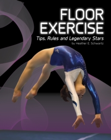 Floor Exercise : Tips, Rules, and Legendary Stars, Hardback Book