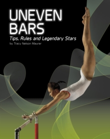 Uneven Bars : Tips, Rules, and Legendary Stars, Paperback / softback Book