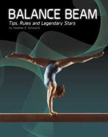 Balance Beam : Tips, Rules, and Legendary Stars, Paperback / softback Book
