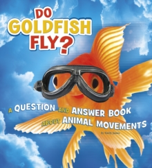 Do Goldfish Fly? : A Question and Answer Book About Animal Movements, Hardback Book