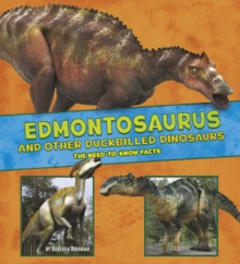 Edmontosaurus and Other Duck-Billed Dinosaurs : The Need-to-Know Facts, Paperback Book