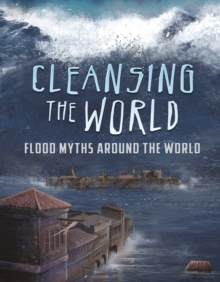 Cleansing the World : Flood Myths Around the World, Paperback Book