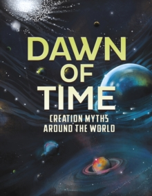 Dawn of Time : Creation Myths Around the World, Paperback Book