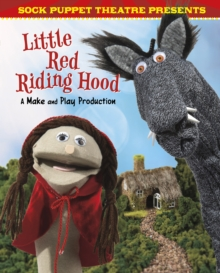 Sock Puppet Theatre Presents Little Red Riding Hood : A Make & Play Production, Hardback Book