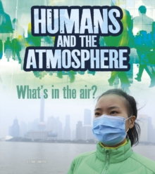 Humans and Earth's Atmosphere : What's in the Air?, Hardback Book