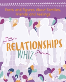 Relationships Whiz : Facts and Figures About Families, Friends and Feelings, Hardback Book