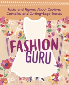 Fashion Guru : Facts and Figures About Couture, Catwalks and Cutting-Edge Trends, Paperback / softback Book