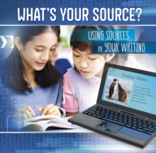 What's Your Source? : Using Sources in Your Writing, Hardback Book