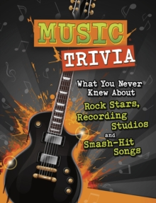 Music Trivia : What You Never Knew About Rock Stars, Recording Studios and Smash-Hit Songs, Paperback / softback Book