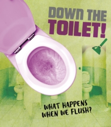 Down the Toilet! : What happens when we flush?, Hardback Book