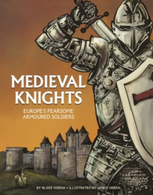 Medieval Knights : Europe's Fearsome Armoured Soldiers, Paperback / softback Book