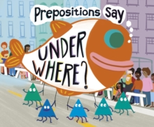 "Prepositions Say ""Under Where?"", Paperback / softback Book"