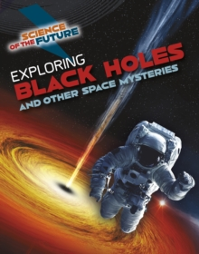 Exploring Black Holes and Other Space Mysteries, Hardback Book