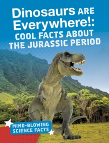 Dinosaurs are Everywhere! : Cool Facts About the Jurassic Period, Paperback / softback Book