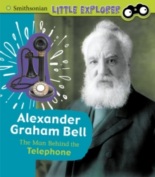 Alexander Graham Bell : The Man Behind the Telephone, Hardback Book