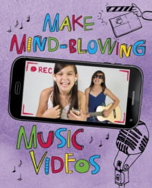 Make Mind-Blowing Music Videos, Hardback Book