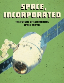 Space, Incorporated : The Future of Commercial Space Travel, Hardback Book