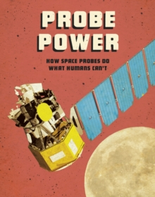 Probe Power : How Space Probes Do What Humans Can't, Hardback Book