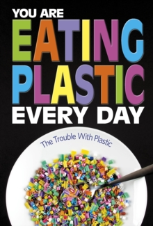 You Are Eating Plastic Every Day : What's in Our Food?, Hardback Book