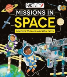 Factivity Missions in Space : Discover 70 Flaps and 100+ Facts, Board book Book
