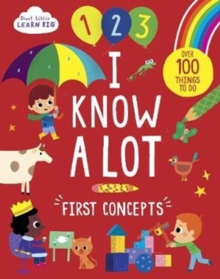 Start Little Learn Big I Know A Lot : First Concepts, Paperback Book