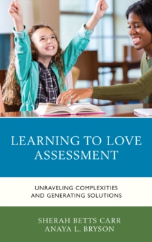 Learning to Love Assessment : Unraveling Complexities and Generating Solutions, Paperback / softback Book