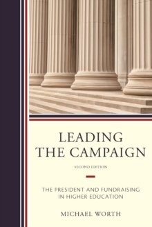 Leading the Campaign : The President and Fundraising in Higher Education, Hardback Book
