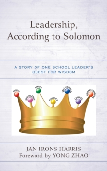 Leadership, According to Solomon : A Story of One School Leader's Quest for Wisdom, Paperback / softback Book